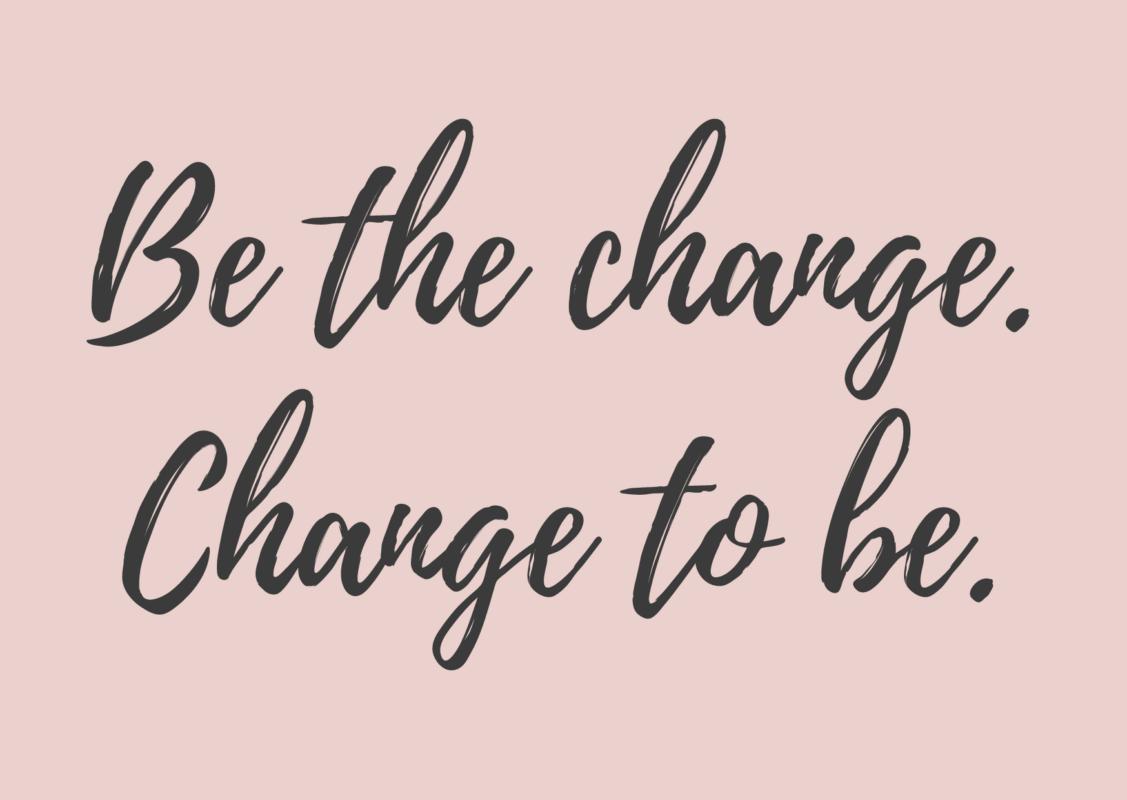 """""""Be the change. Change to be"""" – Was mein Claim für mich bedeutet"""